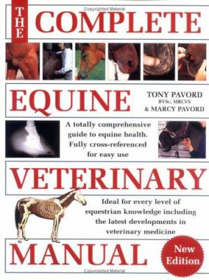 Complete Equine Veterinary Manual: A Comprehensive and Instant Guide to Equine Health 9780715318836