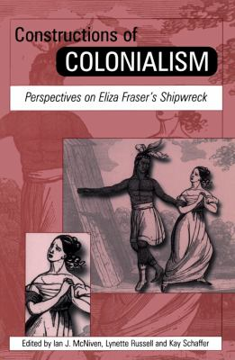 Constructions of Colonialism: Perspectives on Eliza Fraser's Shipwreck 9780718501396