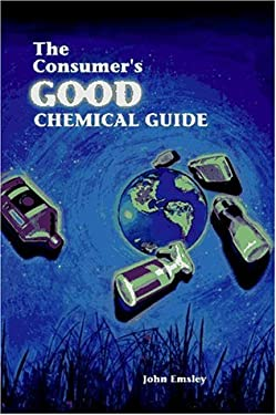 Consumer's Good Chemical Guide: A Jargon Free Guide to the Chemicals of Everyday Life 9780716730347