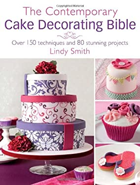The Contemporary Cake Decorating Bible: Over 150 Techniques and 80 Stunning Projects 9780715338377