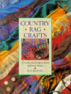 Country Rag Crafts: 50 Colorful Projects from Leftover Fabric 9780715302903