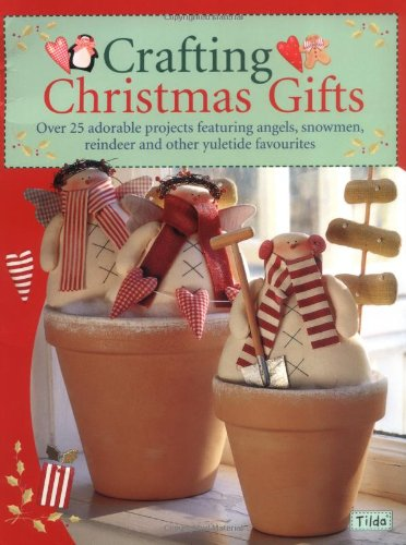 Crafting Christmas Gifts: 25 Adorable Projects Featuring Angels, Snowmen, Reindeer and Other Yuletide Favourites [With Patterns] 9780715325506