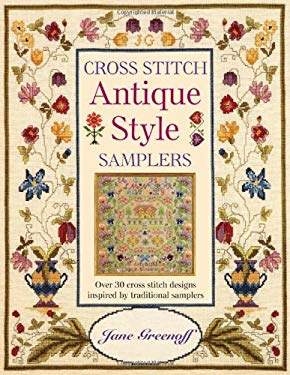 Cross Stitch Antique Style Samplers: Over 30 Cross Stitch Designs Inspired by Traditional Samplers 9780715318300
