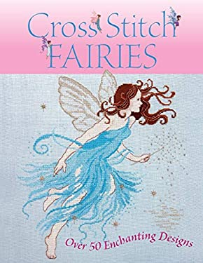 Cross Stitch Fairies: Over 50 Enchanting Designs 9780715325735