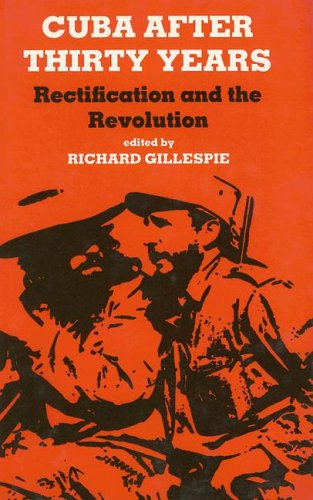 Cuba After Thirty Years: Rectification and the Revolution 9780714633909
