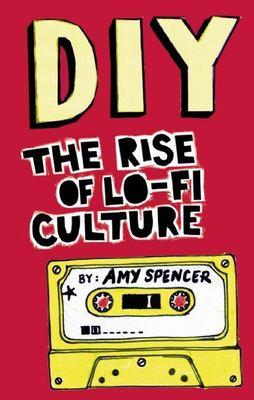 DIY: The Rise of Lo-Fi Culture 9780714531618