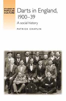 Darts in England, 1900-39: A Social History 9780719078033