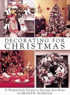 Decorating for Christmas: 70 Themed Craft Projects to Decorate Your Home 9780715309612