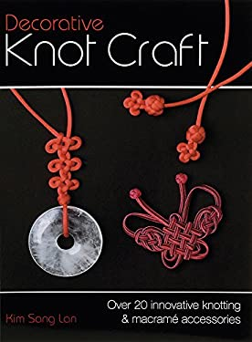 Decorative Knot Craft: Over 20 Innovative Knotting & Macrame Accessories 9780715329221