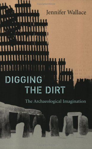 Digging the Dirt: The Archaeological Imagination 9780715632789