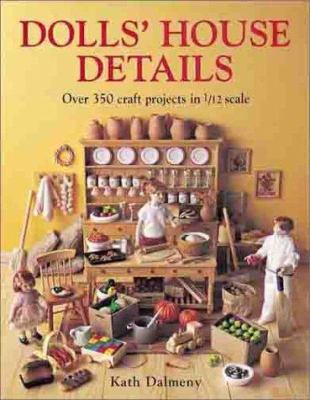 Dolls' House Details: Over 350 Craft Projects in 1/12 Scale 9780715309476
