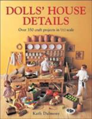 Dolls' House Details: Over 350 Craft Projects in 1/12 Scale 9780715313671