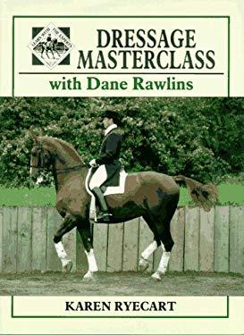 Dressage Masterclass with Dane Rawlins 9780715302699