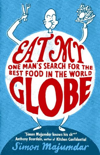 Eat My Globe: One Year to Go Everywhere and Eat Everything. Simon Majumdar 9780719520242