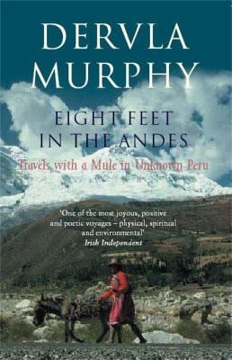 Eight Feet in the Andes: Travels with a Mule in Unknown Peru 9780719565168