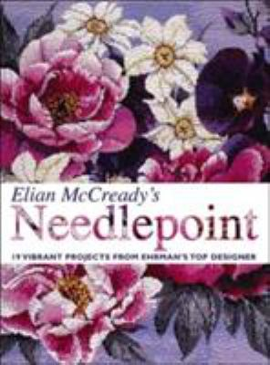 Elian McCready's Needlepoint: 19 Vibrant Projects from Ehrman's Top Designer 9780715320686