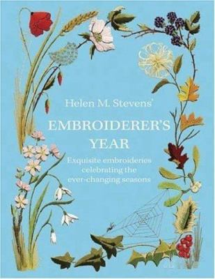 Embroiderer's Year: Exquisite Embroideries Celebrating the Ever-Changing Seasons 9780715324455