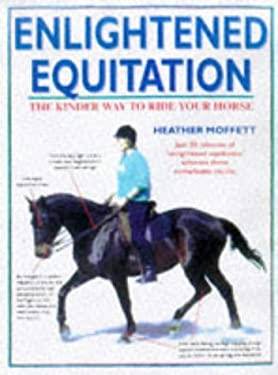 Enlightened Equitation: Riding in True Harmony with Your Horse 9780715308103