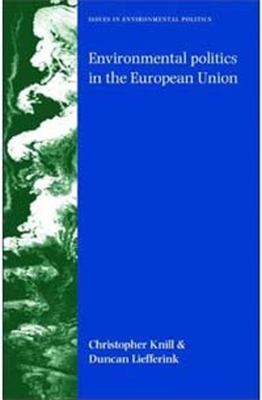 Environmental Politics in the European Union: Policy-Making, Implementation and Patterns of Multi-Level Governance 9780719075810