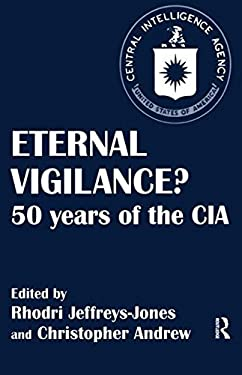 Eternal Vigilance?: 50 Years of the CIA 9780714643601
