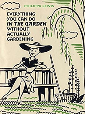 Everything You Can Do in the Garden Without Actually Gardening 9780711230378