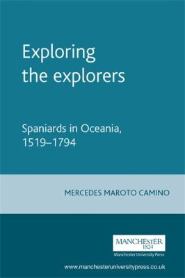 Exploring the Explorers: Spaniards in Oceania, 1519-1794 9780719077791