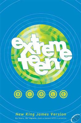 Extreme Teen Bible-NKJV: No Fears, No Regrets, Just a Future with a Promise 9780718001636