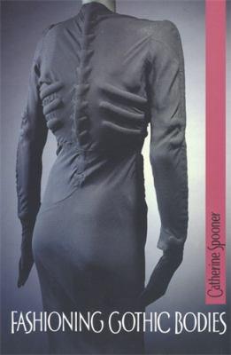 Fashioning Gothic Bodies 9780719064012