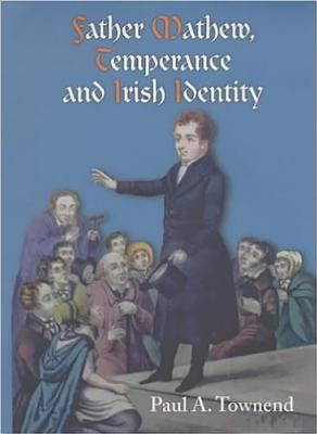 Father Mathew, Temperance and Irish Identity 9780716527374