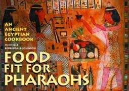 Food Fit for Pharaohs: An Ancient Egyptian Cookbook 9780714119847