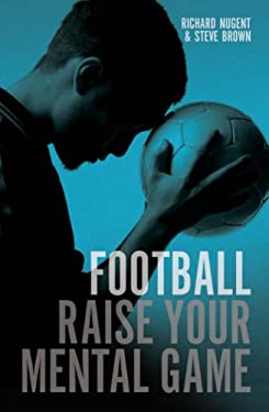 Football: Raise Your Mental Game 9780713688795
