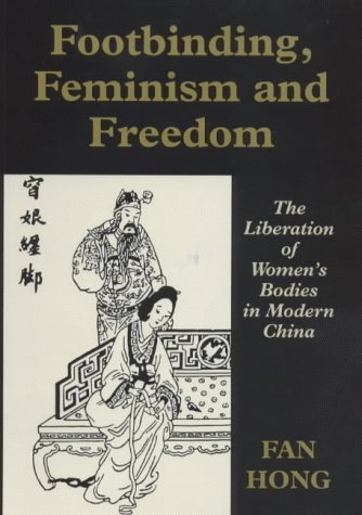 Footbinding, Feminism and Freedom: The Liberation of Women's Bodies in Modern China 9780714643342