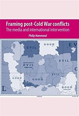 Framing Post-Cold War Conflicts: The Media and International Intervention