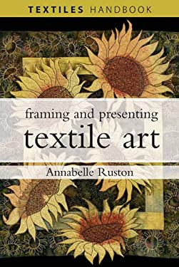 Framing and Presenting Textile Art 9780713688085