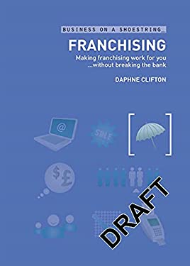Franchising: Making Franchising Work for Youwithout Breaking the Bank