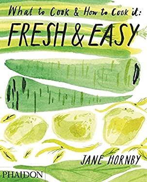 Fresh & Easy: What to Cook & How to Cook it 9780714863603
