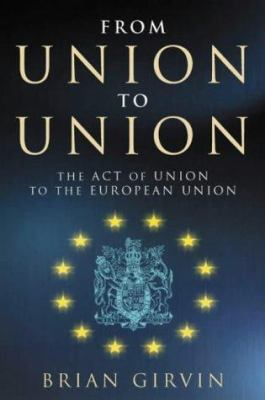 From Union to Union: The Act of Union to the European Union 9780717133369