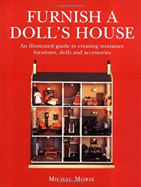 Furnish a Doll's House: An Illustrated Guide to Creating Miniature Furniture, Dolls and Accessories 9780713478785