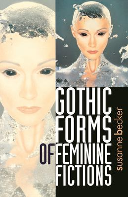Gothic Forms of Feminine Fictions 9780719053313