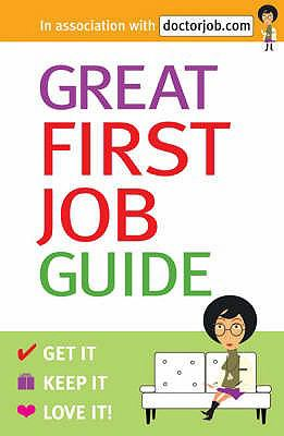 Great First Job Guide: Get it, Keep it Love it 9780713677324