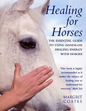 Healing for Horses: The Essential Guide to Using Hands-On Healing Energy with Horses 9780712601382