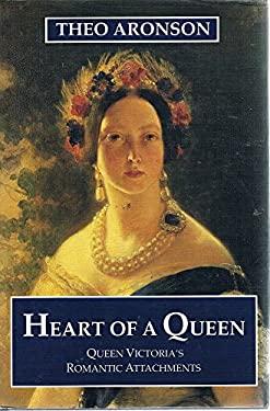 Heart of a Queen: Queen Victoria's Romantic Attachments - Aronson, Theo