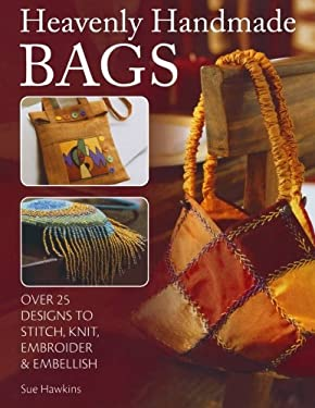 Heavenly Handmade Bags: Over 25 Designs to Stitch, Knit, Embroider & Embellish 9780715321430