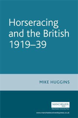 Horseracing and the British 1919-39 9780719065293