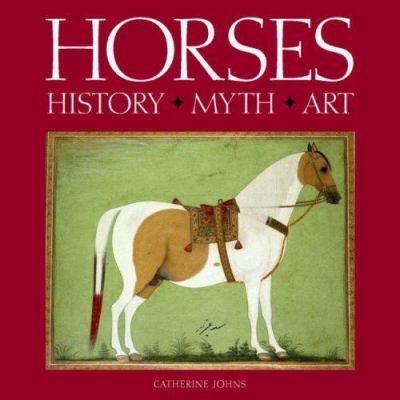 Horses: History, Myth, Art 9780714150482