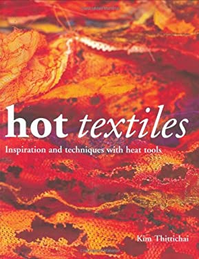 Hot Textiles: Inspiration and Techniques with Heat Tools 9780713490404