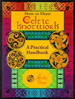 How to Draw Celtic Knotwork: A Practical Handbook 9780713724929