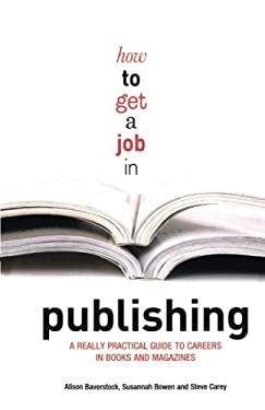 How to Get a Job in Publishing: A Really Practical Guide to Careers in Books and Magazines 9780713685039