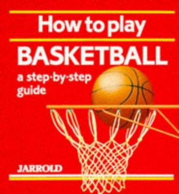 How to Play Basketball: A Step-By-Step Guide 9780711704879
