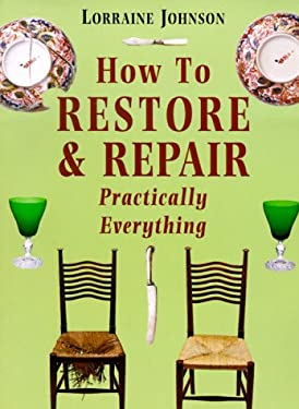 How to Restore and Repair Practically Everything: Revised Edition 9780718137779